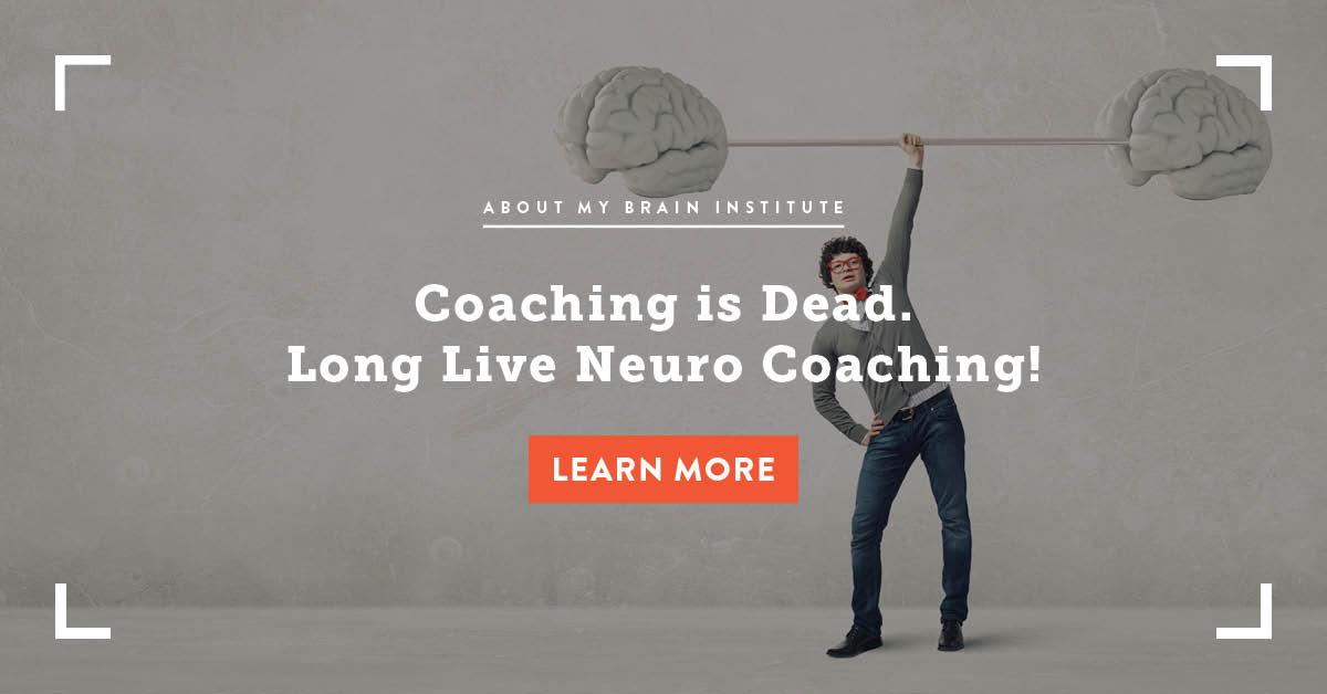Coaching Is Dead. Long Live Neuro Coaching!