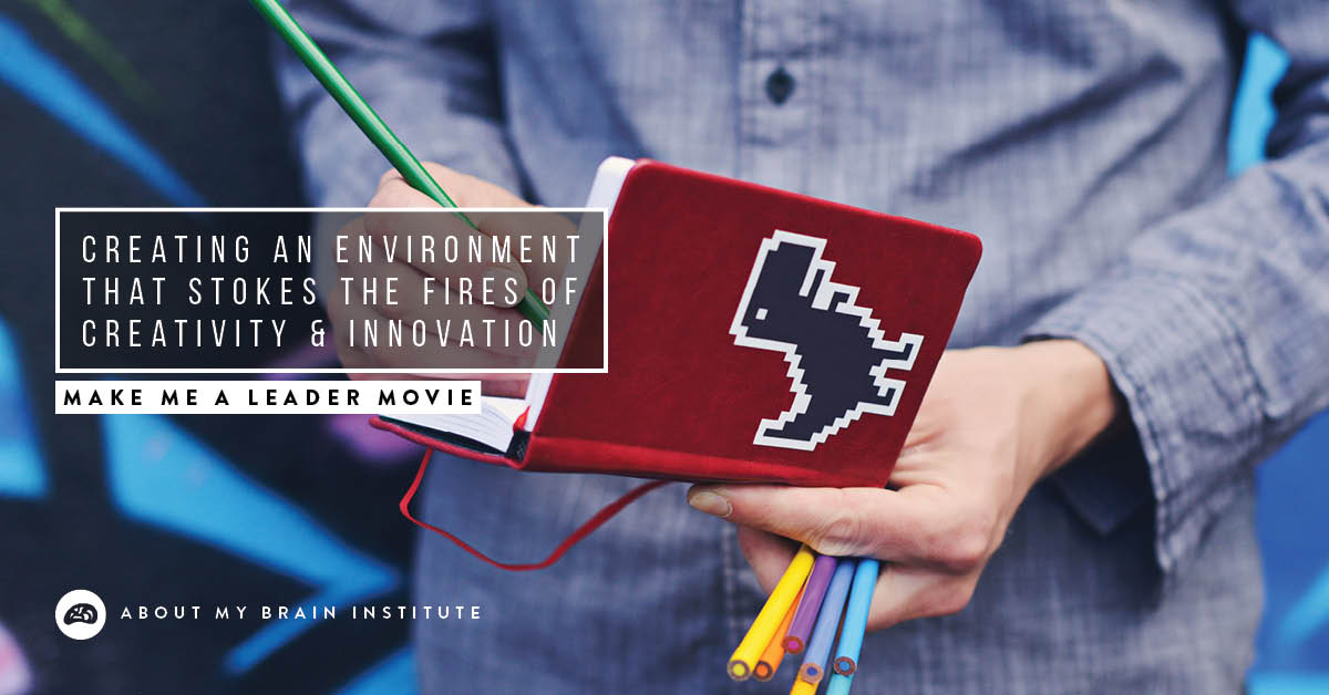 Creating An Environment That Stokes The Fires Of Creativity And Innovation