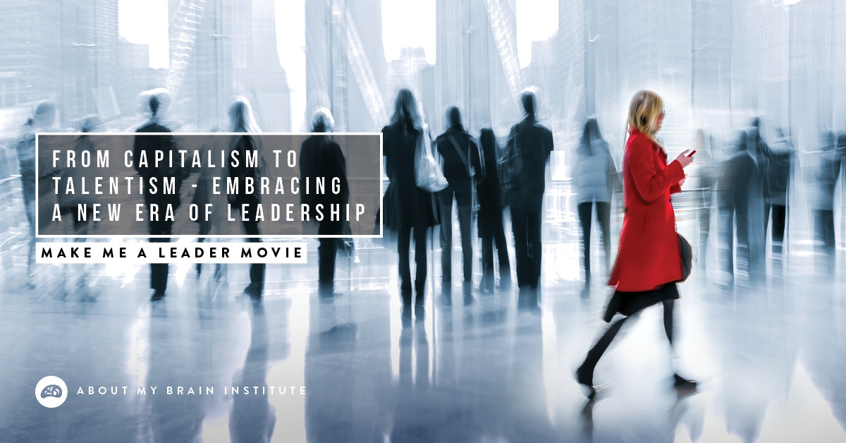 From Capitalism To Talentism - Embracing A New Era Of Leadership