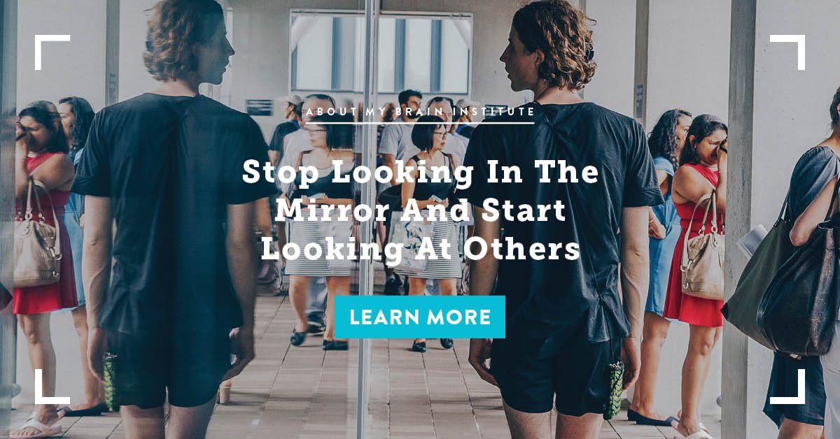 Stop Looking In The Mirror And Start Looking At Others