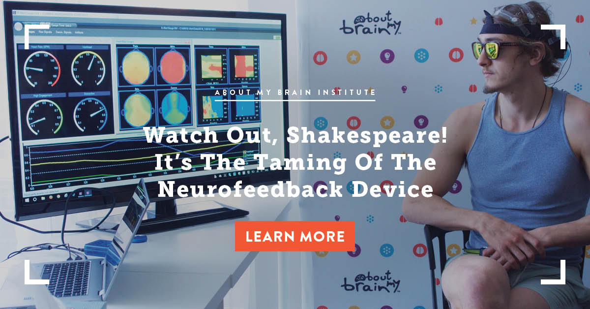 Watch Out, Shakespeare! It's the Taming of the Neurofeedback Device