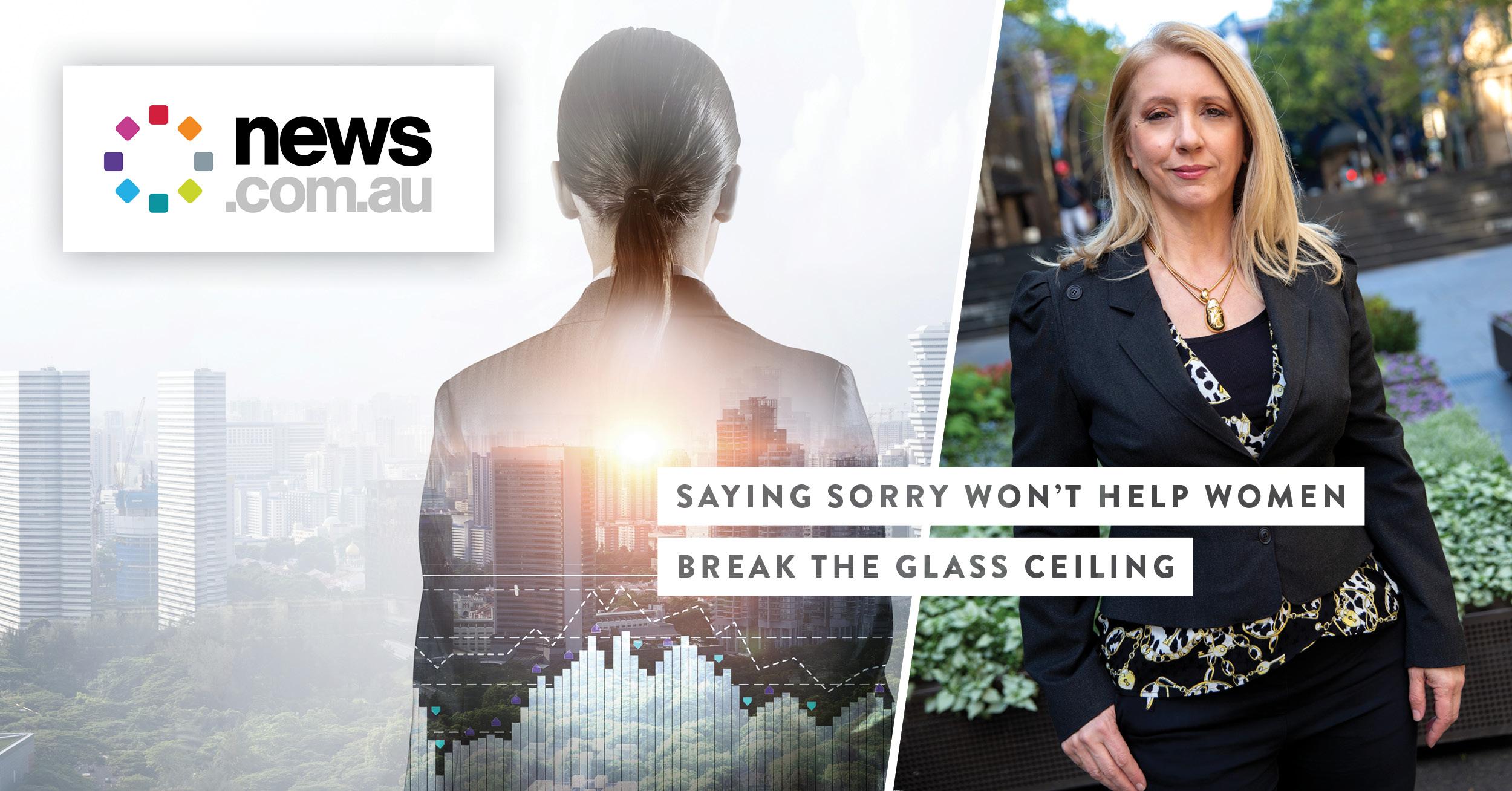 News.com.au: Saying Sorry Won't Help Women Break The Glass Ceiling