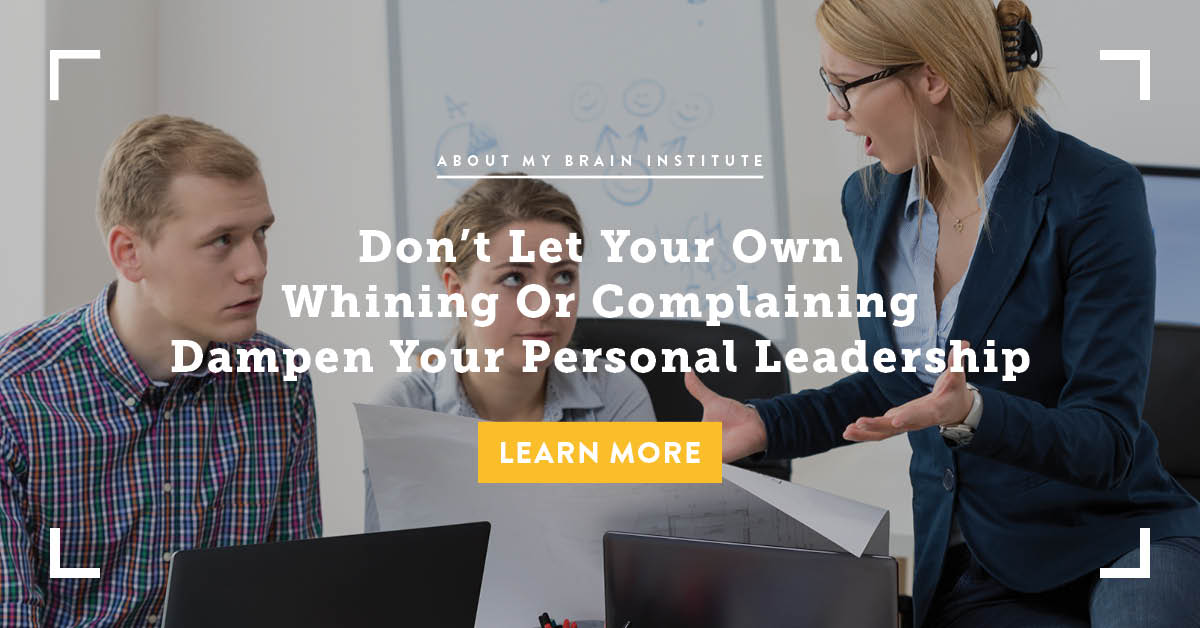 Don't Let Your Own Whining Or Complaining Dampen Your Personal Leadership