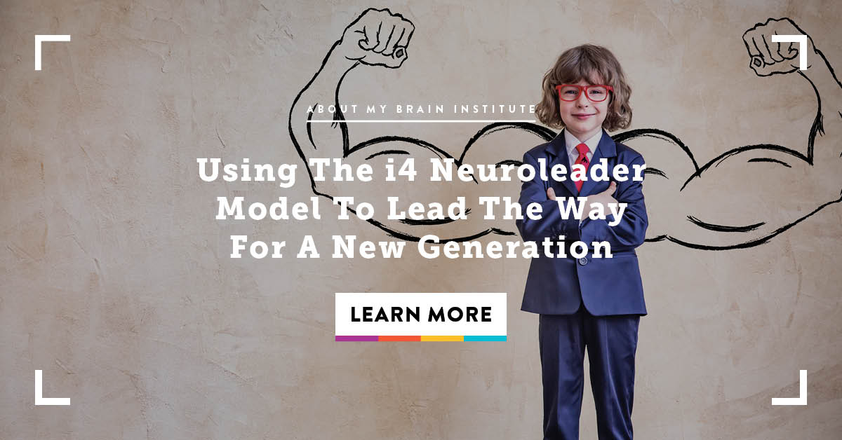 Using The i4 Neuroleader Model To Lead The Way For A New Generation